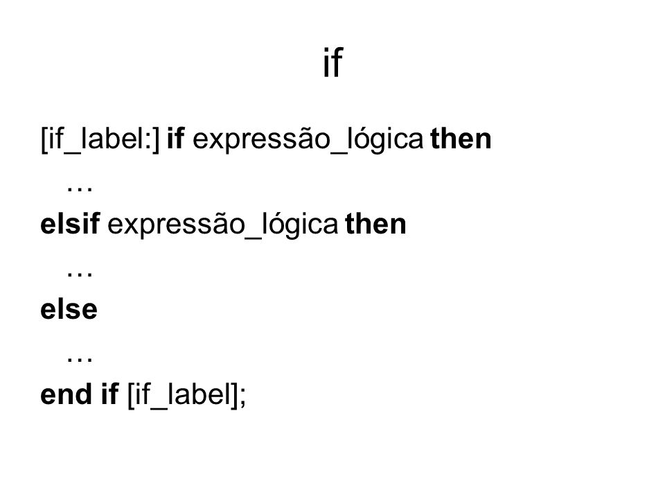if [if_label:] if expressão_lógica then … elsif expressão_lógica then
